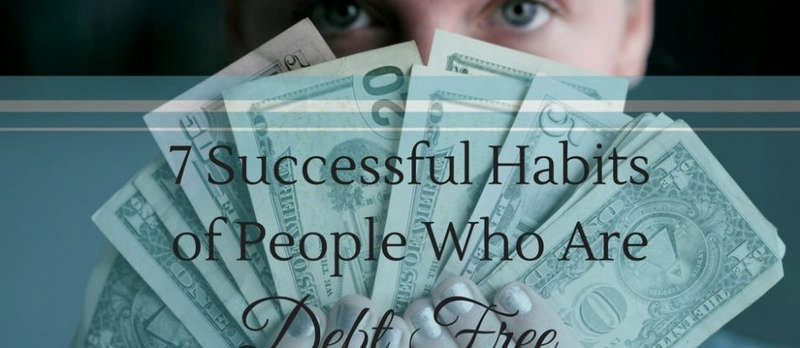 7 Successful Habits of People Who Are Debt Free
