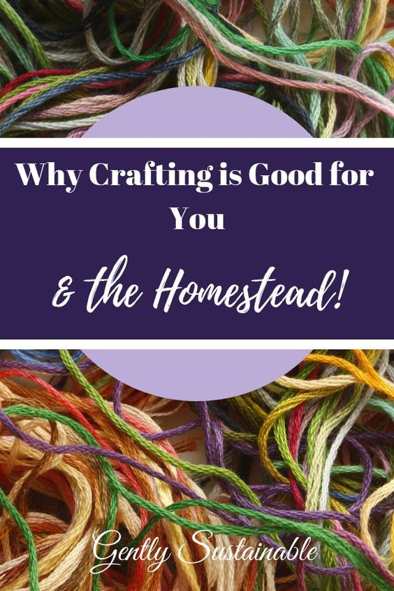 Why Crafting is Good for You and the Homestead