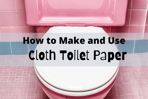 How to Make and Use Cloth Toilet Paper